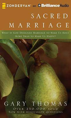 Sacred Marriage: What If God Designed Marriage to Make Us Holy More Than to Make Us Happy? Audiobook
