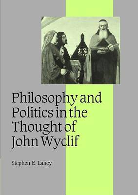 Picture of Philosophy and Politics in the Thought of John Wyclif