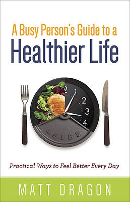 A Busy Persons Guide to a Healthier Life