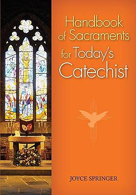Handbook of Sacraments for Todays Catechist