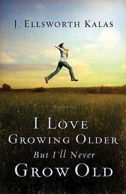 Picture of I Love Growing Older, But I'll Never Grow Old - eBook [ePub]