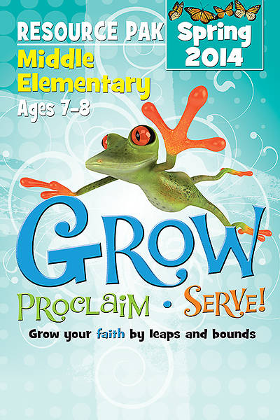 Grow, Proclaim, Serve! Middle Elementary Resource Pak Spring 2014