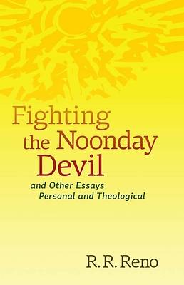 Fighting the Noonday Devil-And Other Essays Personal and Theological