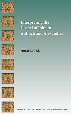 Picture of Interpreting the Gospel of John in Antioch and Alexandria
