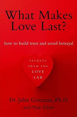 What Makes Love Last?  How to Build Trust and Avoid Betrayal