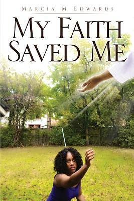 Picture of My Faith Saved Me