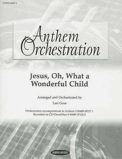 Jesus, Oh, What a Wonderful Child; Anthem Orchestration