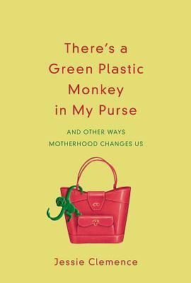 Theres a Green Plastic Monkey in My Purse