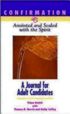 Confirmation: Anointed and Sealed with the Spirit, A Journal for Adult Candidates