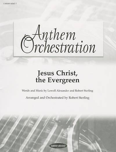 Jesus Christ, the Evergreen; Anthem Orchestration