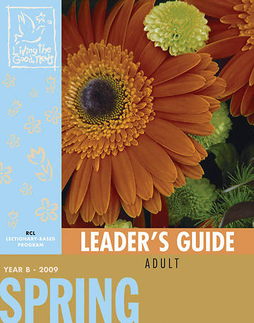 Living the Good News Spring Leaders Guide 2009 [Revised Common Lectionary Version]