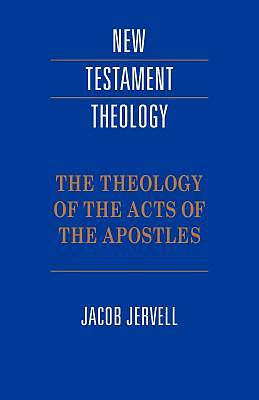 Picture of The Theology of the Acts of the Apostles