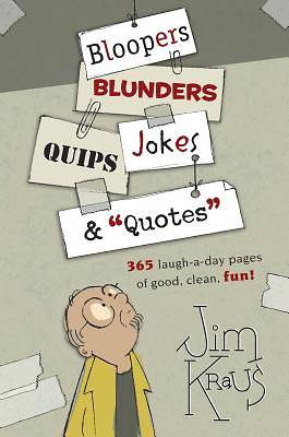 "Bloopers, Blunders, Jokes, Quips & ""Quotes"""