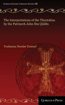 Picture of The Interpretations of the Theotokias by the Patriarch John ibn Qiddis