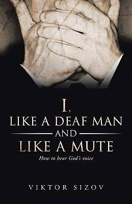 Picture of I, Like a Deaf Man and Like a Mute