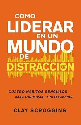 Picture of Cómo Liderar En Un Mundo de Distracción