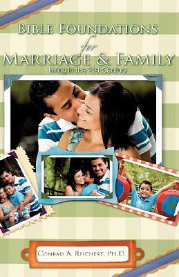 Bible Foundations for Marriage & Family Living in the 21st Century