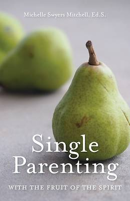 Picture of Single Parenting with the Fruit of the Spirit