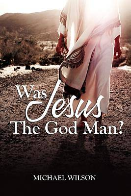 Picture of Was Jesus the God Man?