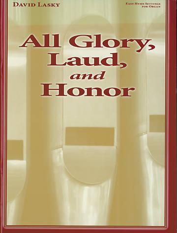 David Lasky - All Glory, Laud, and Honor Organ Collection