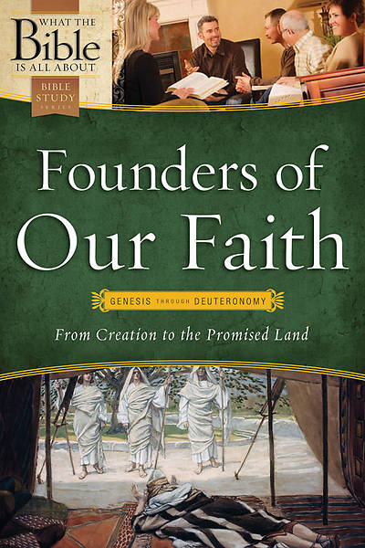Founders of Our Faith - What the Bible Is All About (Genesis Through Deuteronomy)