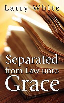 Separated from Law Unto Grace