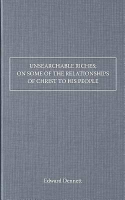 Picture of Unsearchable Riches; On Some of the Relationships of Christ to His People