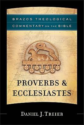 Brazos Theological Commentary on the Bible - Proverbs & Ecclesiastes