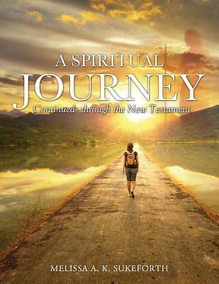 A Spiritual Journey Continued- Through the New Testament.