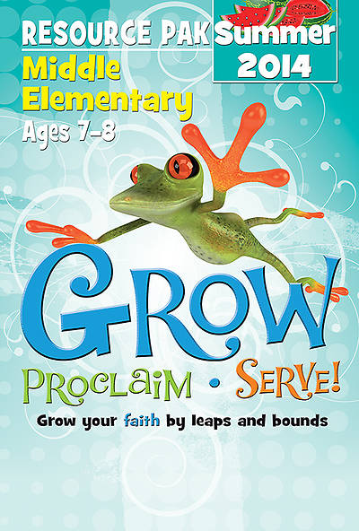 Grow, Proclaim, Serve! Middle Elementary Resource Pak Summer 2014