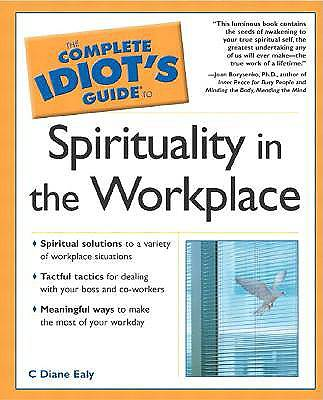 Complete Idiots Guide to Sprituality in the Workplace