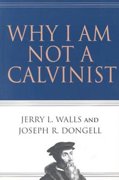 Picture of Why I Am Not a Calvinist