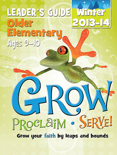 Grow, Proclaim, Serve! Older Elementary Leaders Guide Winter 2013-14 - Download Version