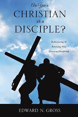 Are You a Christian or a Disciple?