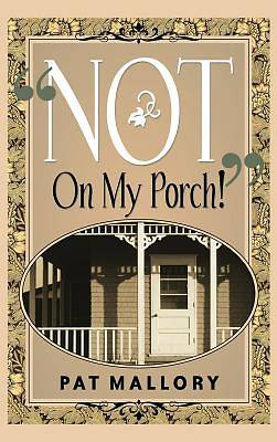 Not on My Porch!