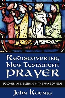 Rediscovering New Testament Prayer