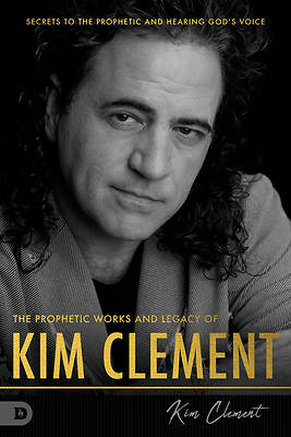 Picture of The Prophetic Works and Legacy of Kim Clement