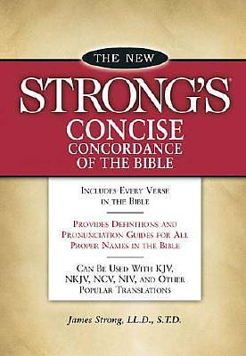 The New Strongs Concise Concordance of the Bible