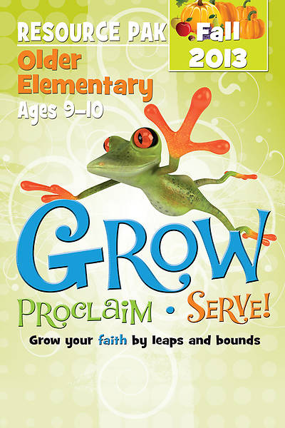 Grow, Proclaim, Serve! Older Elementary Resource Pak Fall 2013