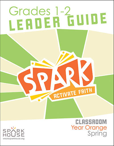 Spark Classroom Grades 1-2 Leader Guide Spring Year Orange