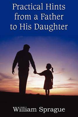 Picture of Practical Hints from a Father to His Daughter