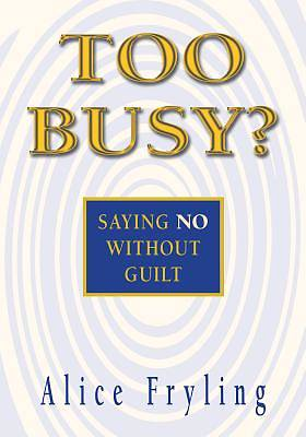 Too Busy?