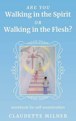 Picture of Are You Walking in the Spirit or Walking in the Flesh?