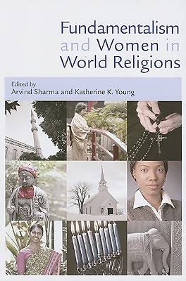 Fundamentalism and Women in World Religions. Edited by Arvind Sharma and Katherine K. Young