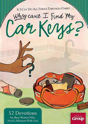 If I Can Do All Things Through Christ, Why Cant I Find My Car Keys?