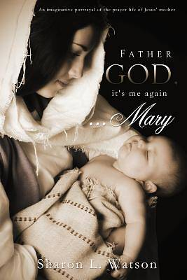 Picture of Father God, It's Me Again...Mary