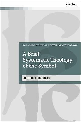 Picture of A Brief Systematic Theology of the Symbol