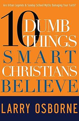 Ten Dumb Things Smart Christians Believe