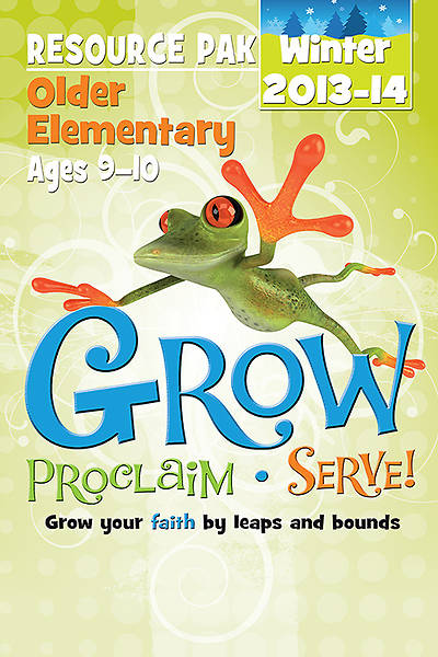 Grow, Proclaim, Serve! Older Elementary Resource Pak Winter 2013-14