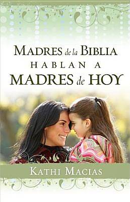 Madres de La Biblia Hablan a Madres de Hoy/ Mothers of the Bible Speak to Mothers of Today